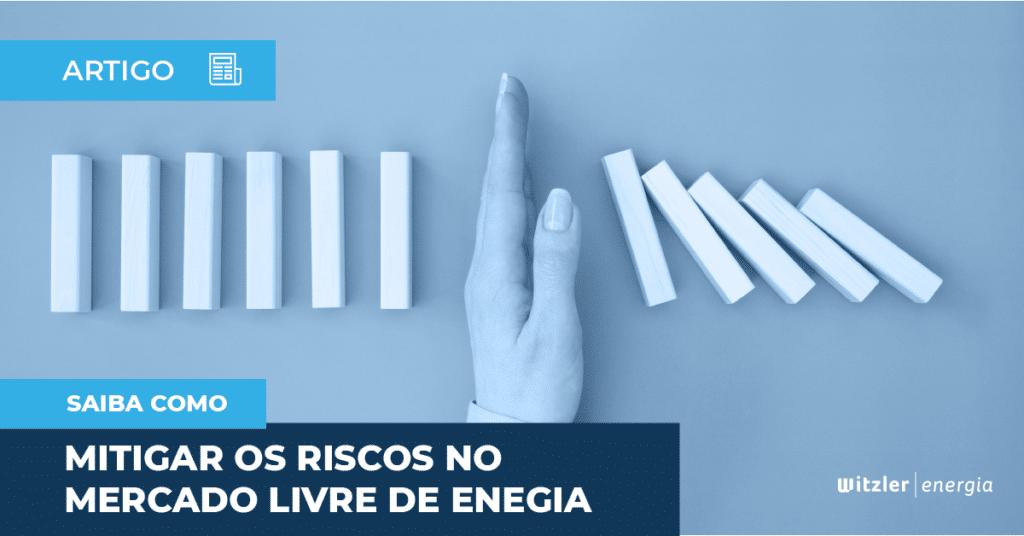 COMO MITIGAR OS RISCOS NO MERCADO LIVRE DE ENERGIA