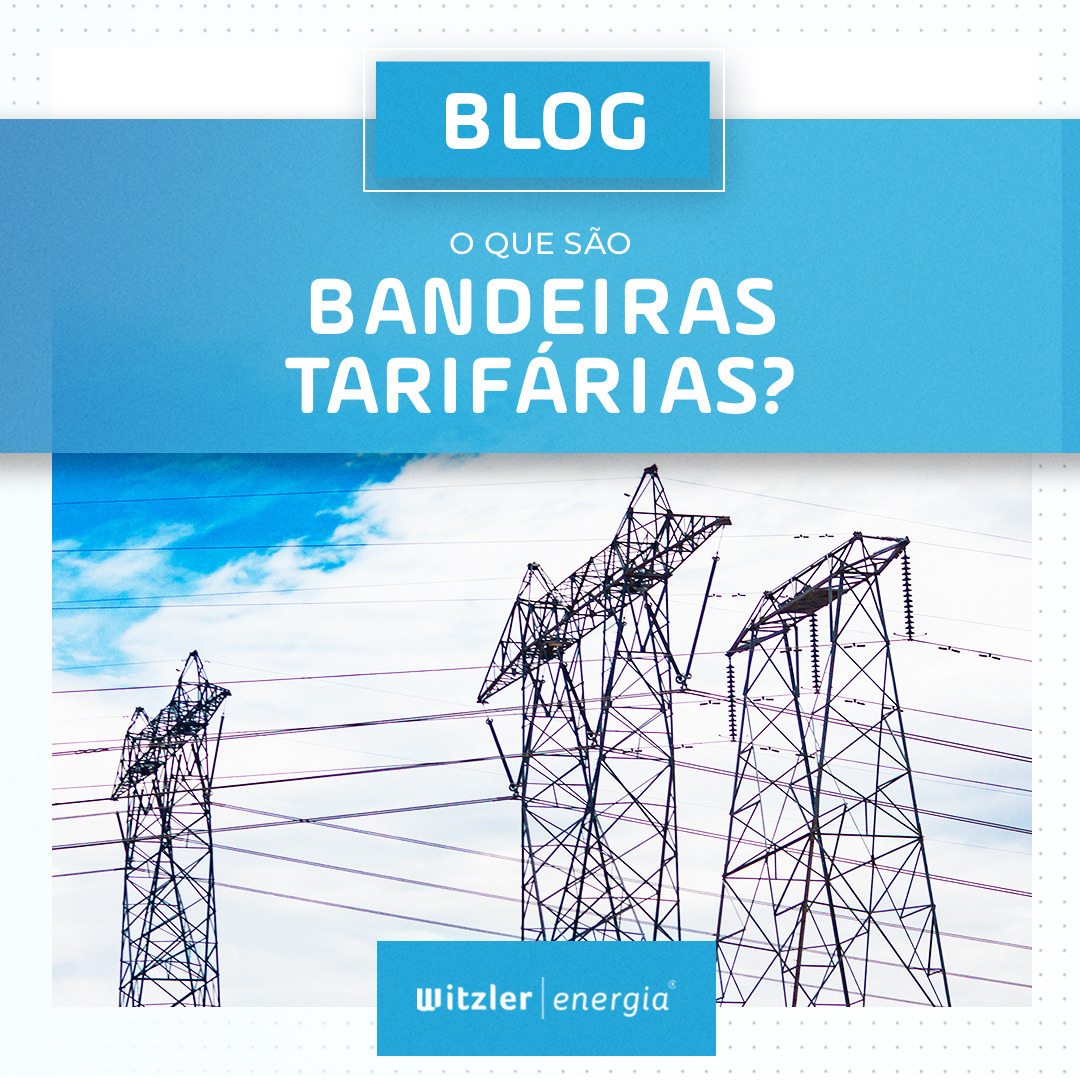 O que são Bandeiras Tarifárias?